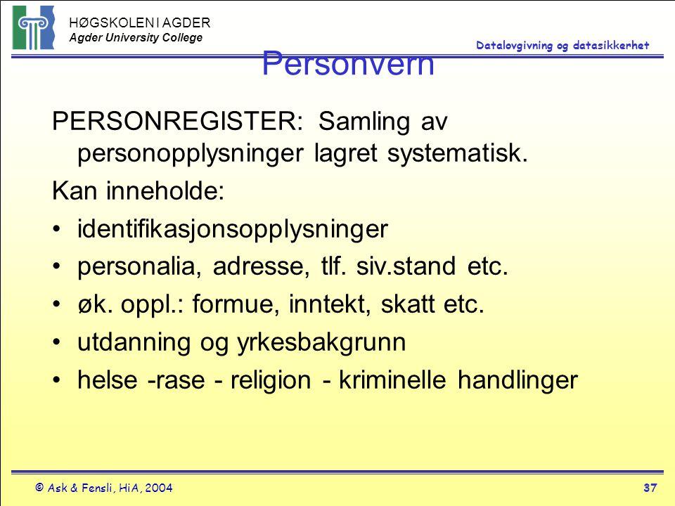 HØGSKOLEN I AGDER Agder University College © Ask & Fensli, HiA, 200437 Datalovgivning og datasikkerhet Personvern PERSONREGISTER: Samling av personopp