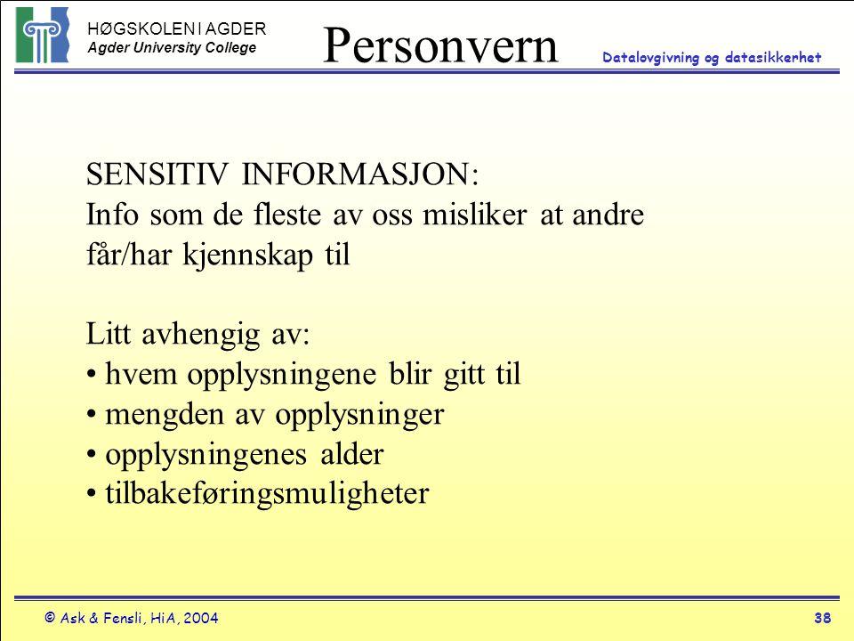 HØGSKOLEN I AGDER Agder University College © Ask & Fensli, HiA, 200438 Datalovgivning og datasikkerhet Personvern SENSITIV INFORMASJON: Info som de fl