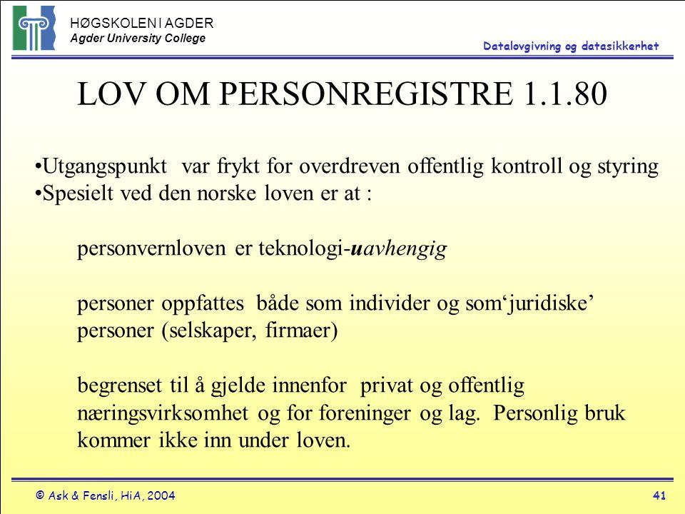 HØGSKOLEN I AGDER Agder University College © Ask & Fensli, HiA, 200441 Datalovgivning og datasikkerhet LOV OM PERSONREGISTRE 1.1.80 Utgangspunkt var f