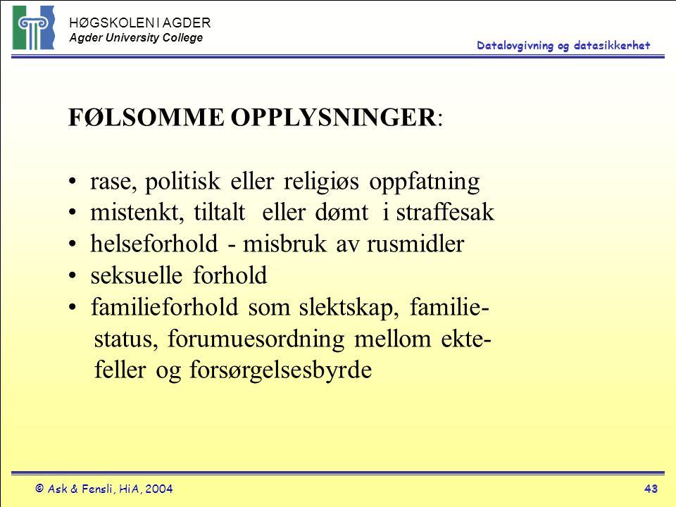 HØGSKOLEN I AGDER Agder University College © Ask & Fensli, HiA, 200443 Datalovgivning og datasikkerhet FØLSOMME OPPLYSNINGER: rase, politisk eller rel