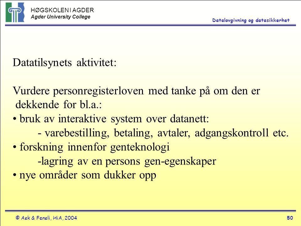 HØGSKOLEN I AGDER Agder University College © Ask & Fensli, HiA, 200450 Datalovgivning og datasikkerhet Datatilsynets aktivitet: Vurdere personregister