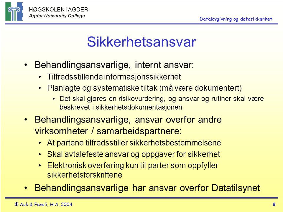 HØGSKOLEN I AGDER Agder University College © Ask & Fensli, HiA, 20048 Datalovgivning og datasikkerhet Sikkerhetsansvar Behandlingsansvarlige, internt