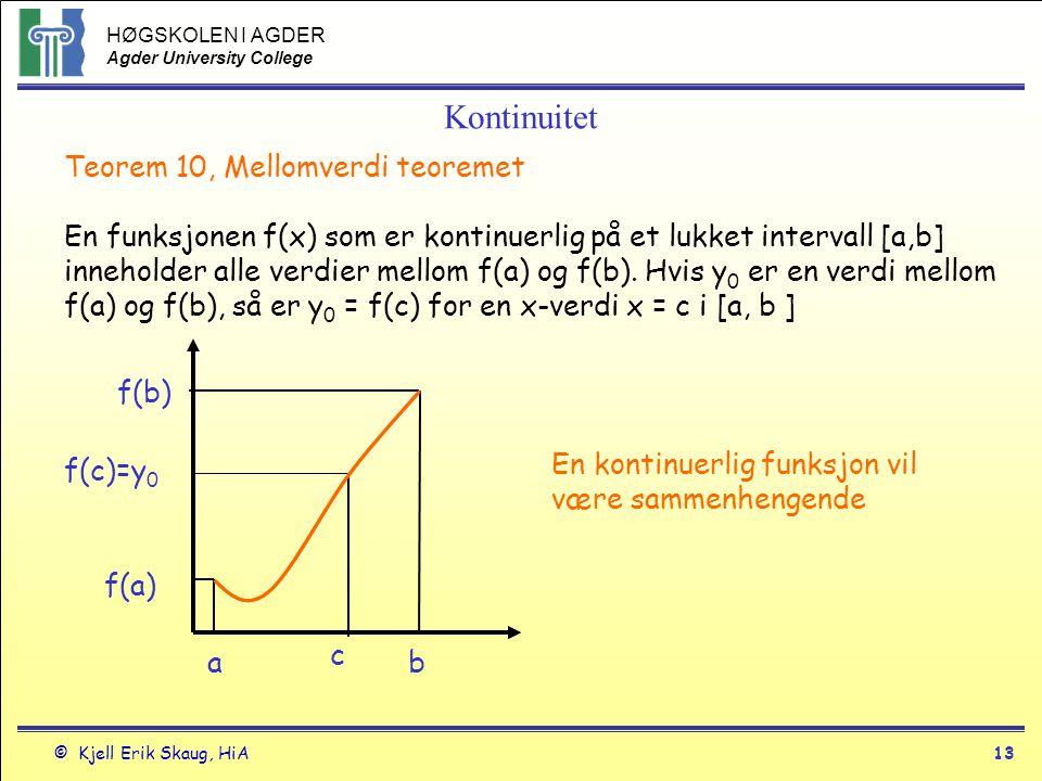 HØGSKOLEN I AGDER Agder University College © Kjell Erik Skaug, HiA12 Kontinuitet Teorem 8 Egenskaper til kontinuerlige funksjoner.