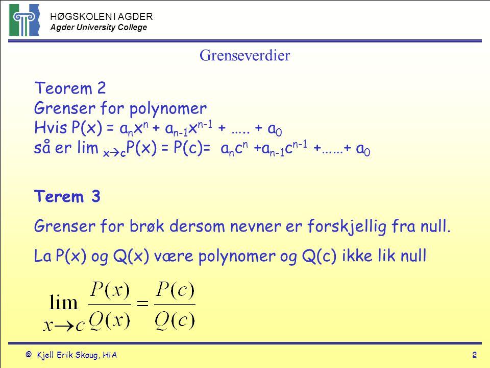 HØGSKOLEN I AGDER Agder University College © Kjell Erik Skaug, HiA1 Grenseverdiregler La L, M, c og k være reelle tall og lim x  c f(x) = L og lim x  c g(x) = M.