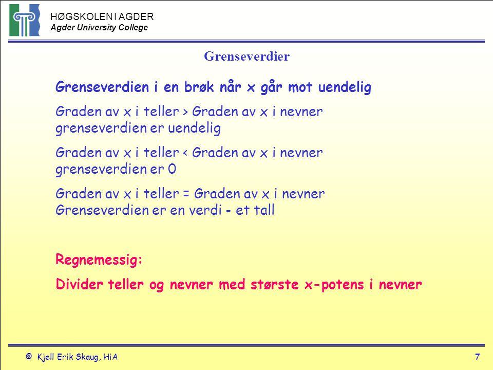 HØGSKOLEN I AGDER Agder University College © Kjell Erik Skaug, HiA6 Grenseverdier Teorem 7- Grenseverdiregler når x  +- ∞ La L, M og k være reelle tall og lim x  ∞ f(x) = L og lim x  ∞ g(x) = M.