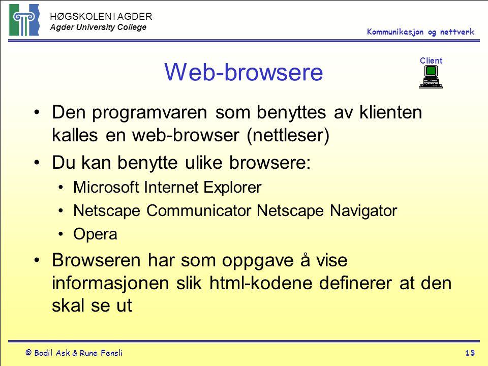 HØGSKOLEN I AGDER Agder University College © Bodil Ask & Rune Fensli13 Kommunikasjon og nettverk Web-browsere Den programvaren som benyttes av kliente