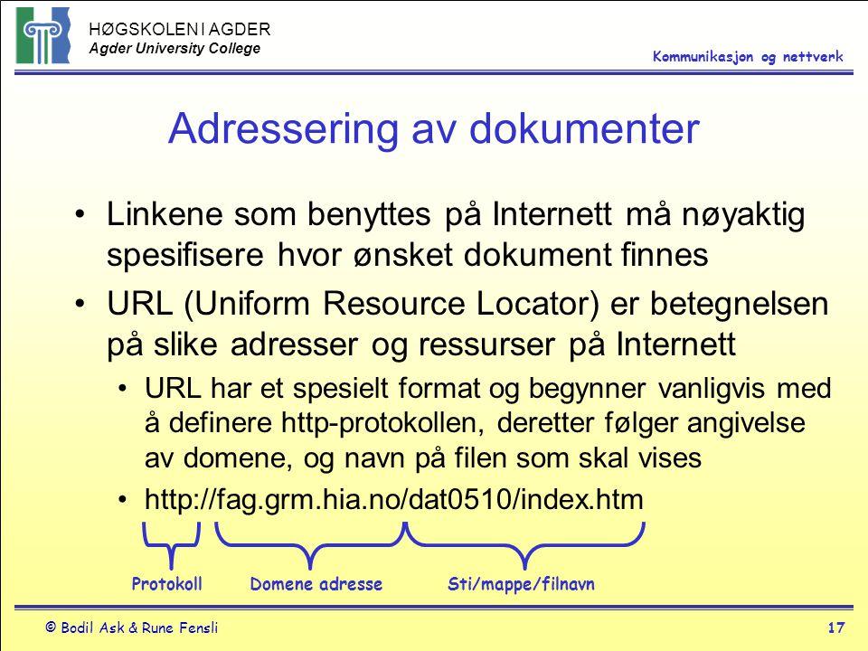 HØGSKOLEN I AGDER Agder University College © Bodil Ask & Rune Fensli17 Kommunikasjon og nettverk Adressering av dokumenter Linkene som benyttes på Int
