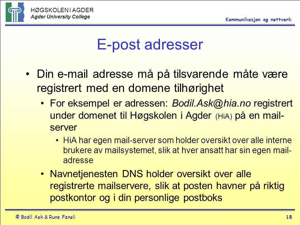 HØGSKOLEN I AGDER Agder University College © Bodil Ask & Rune Fensli18 Kommunikasjon og nettverk E-post adresser Din e-mail adresse må på tilsvarende