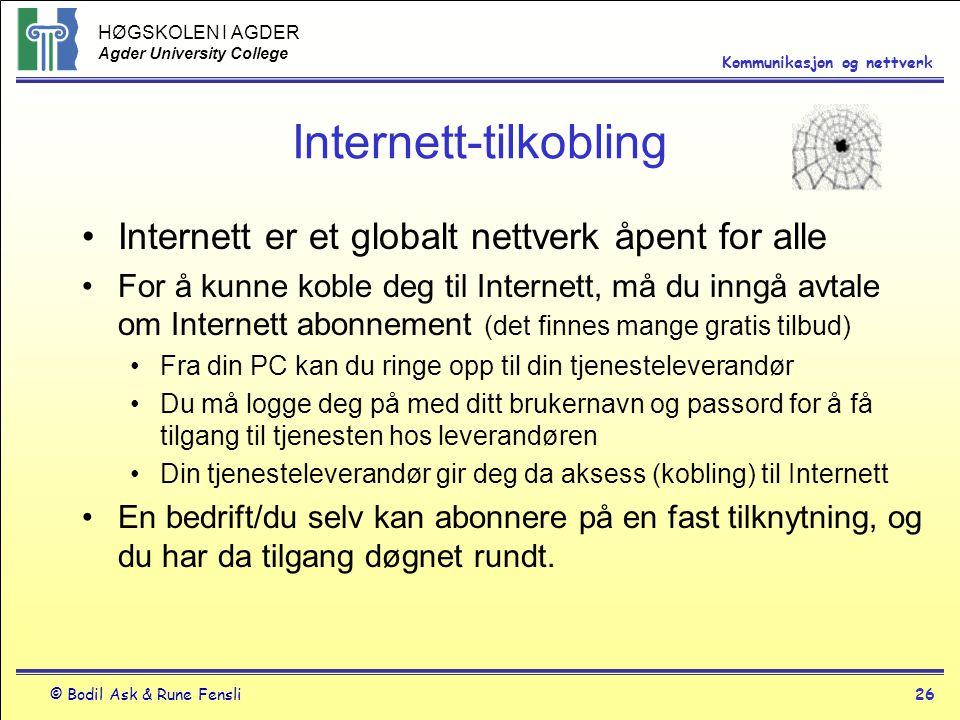 HØGSKOLEN I AGDER Agder University College © Bodil Ask & Rune Fensli26 Kommunikasjon og nettverk Internett-tilkobling Internett er et globalt nettverk