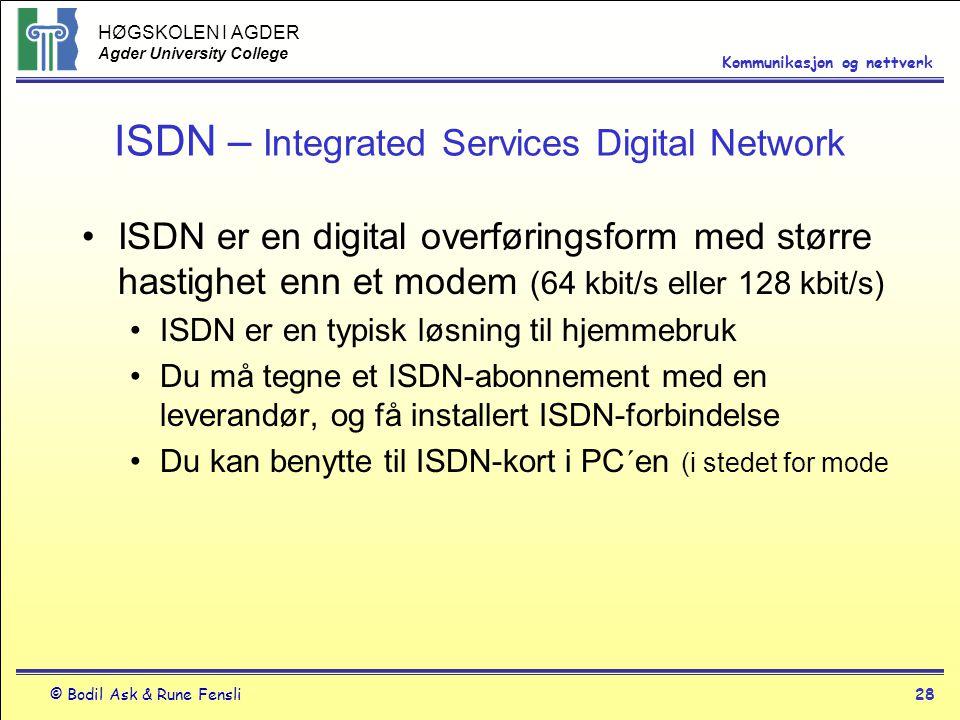 HØGSKOLEN I AGDER Agder University College © Bodil Ask & Rune Fensli28 Kommunikasjon og nettverk ISDN – Integrated Services Digital Network ISDN er en