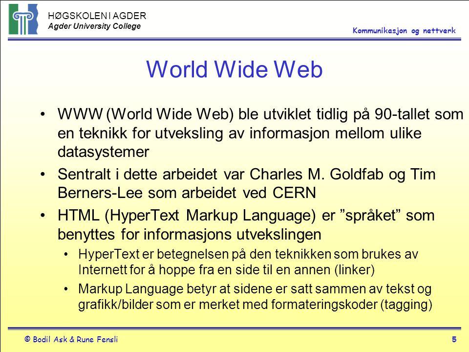 HØGSKOLEN I AGDER Agder University College © Bodil Ask & Rune Fensli5 Kommunikasjon og nettverk World Wide Web WWW (World Wide Web) ble utviklet tidli