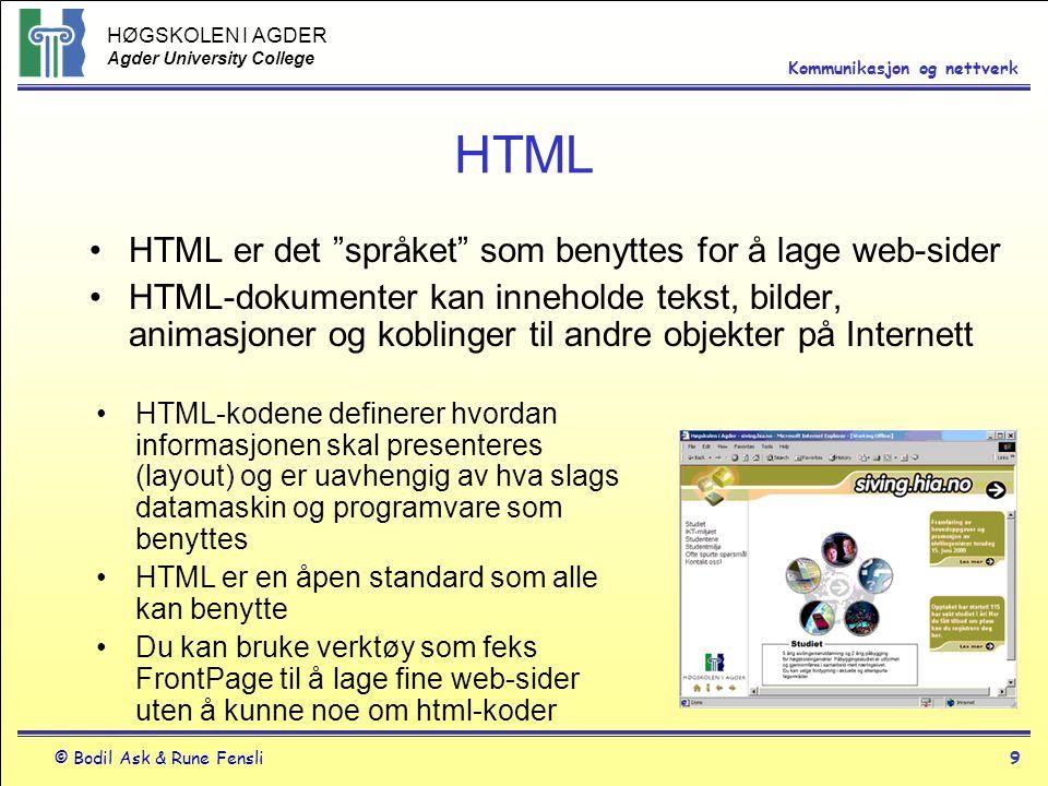 """HØGSKOLEN I AGDER Agder University College © Bodil Ask & Rune Fensli9 Kommunikasjon og nettverk HTML HTML er det """"språket"""" som benyttes for å lage web"""