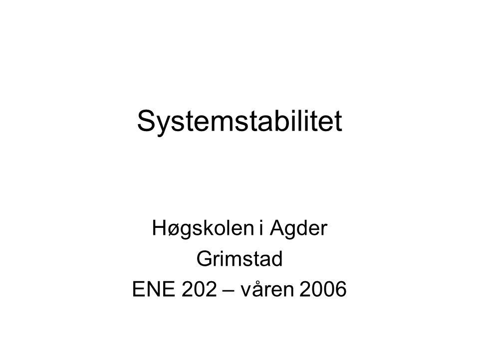 Systemstabilitet Høgskolen i Agder Grimstad ENE 202 – våren 2006