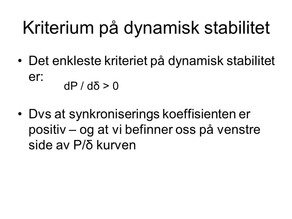 Kriterium på dynamisk stabilitet Det enkleste kriteriet på dynamisk stabilitet er: Dvs at synkroniserings koeffisienten er positiv – og at vi befinner