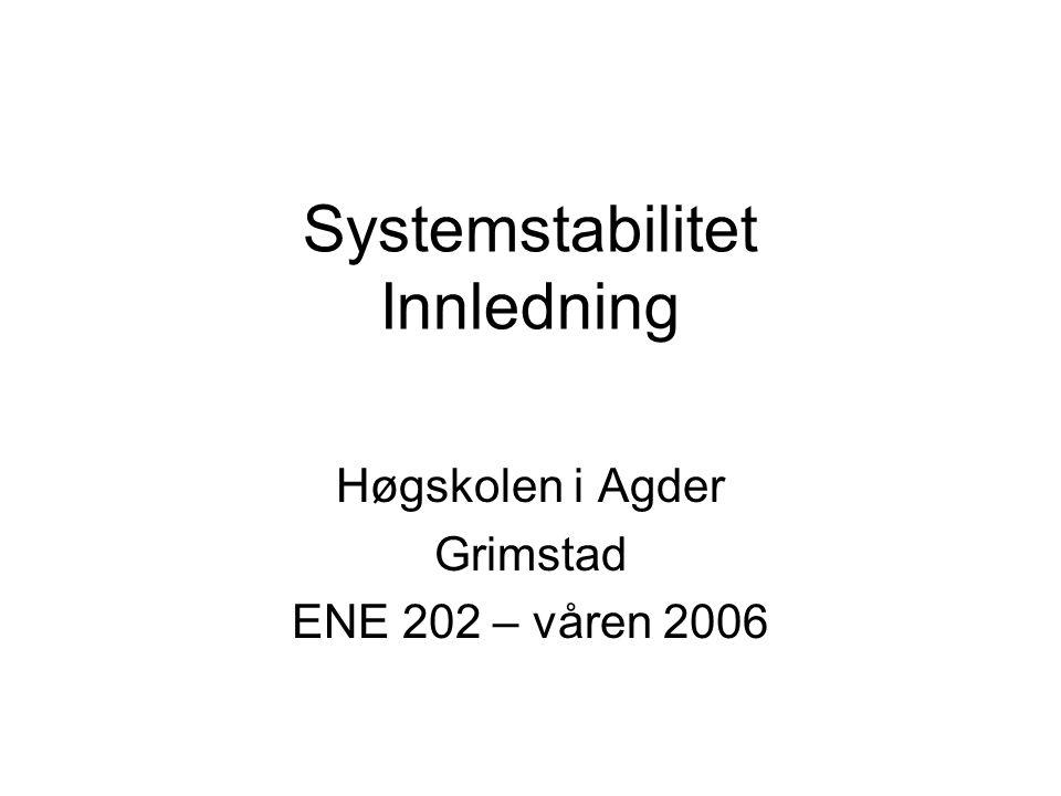 Systemstabilitet Innledning Høgskolen i Agder Grimstad ENE 202 – våren 2006