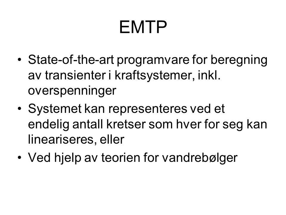 EMTP State-of-the-art programvare for beregning av transienter i kraftsystemer, inkl. overspenninger Systemet kan representeres ved et endelig antall