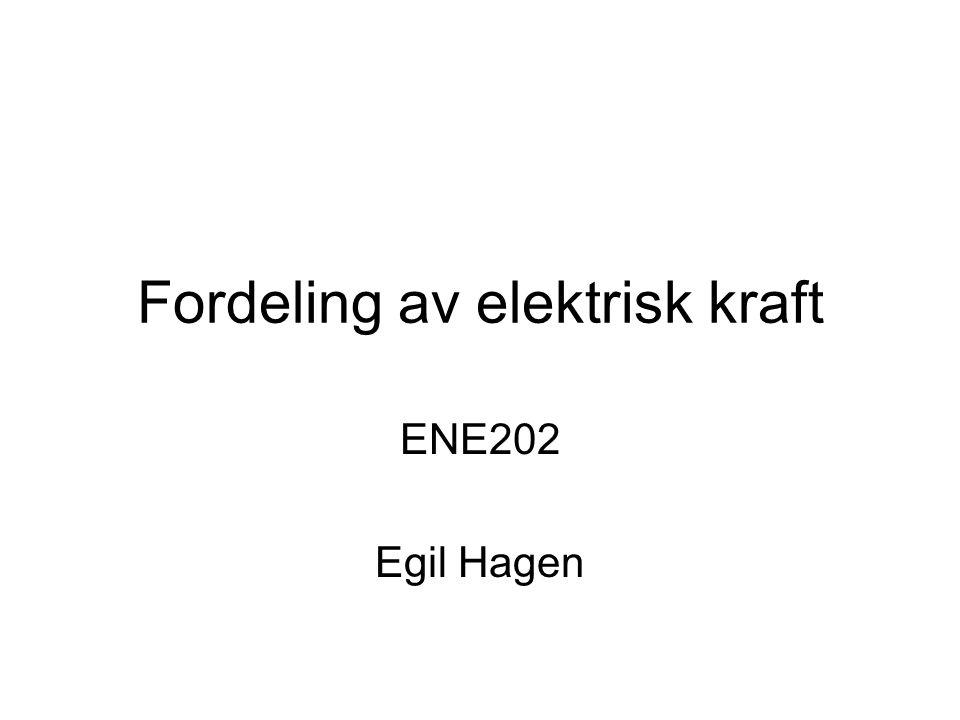 Fordeling av elektrisk kraft ENE202 Egil Hagen