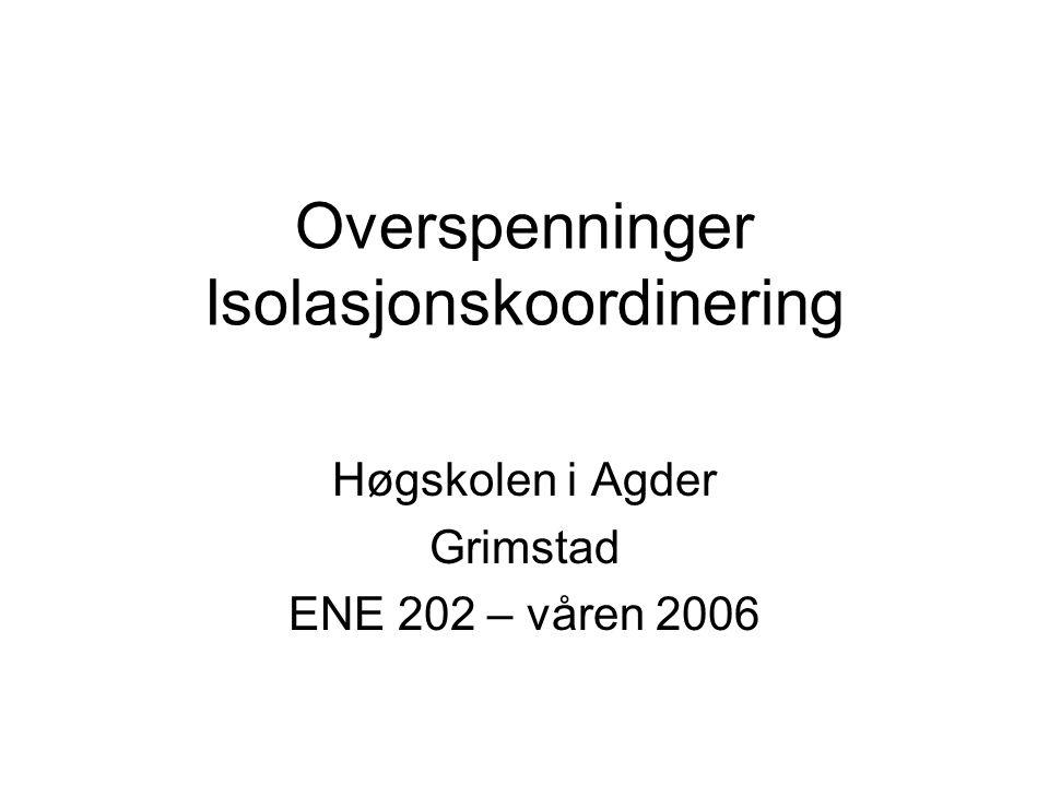 Overspenninger Isolasjonskoordinering Høgskolen i Agder Grimstad ENE 202 – våren 2006