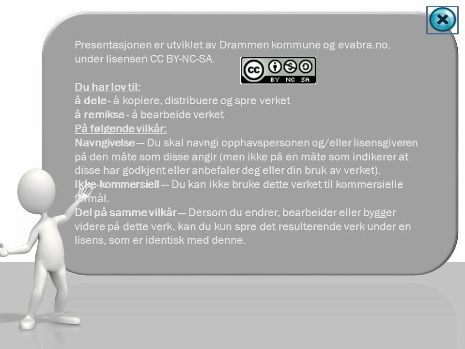Presentasjonen er utviklet av Drammen kommune og evabra.no, under lisensen CC BY-NC-SA.
