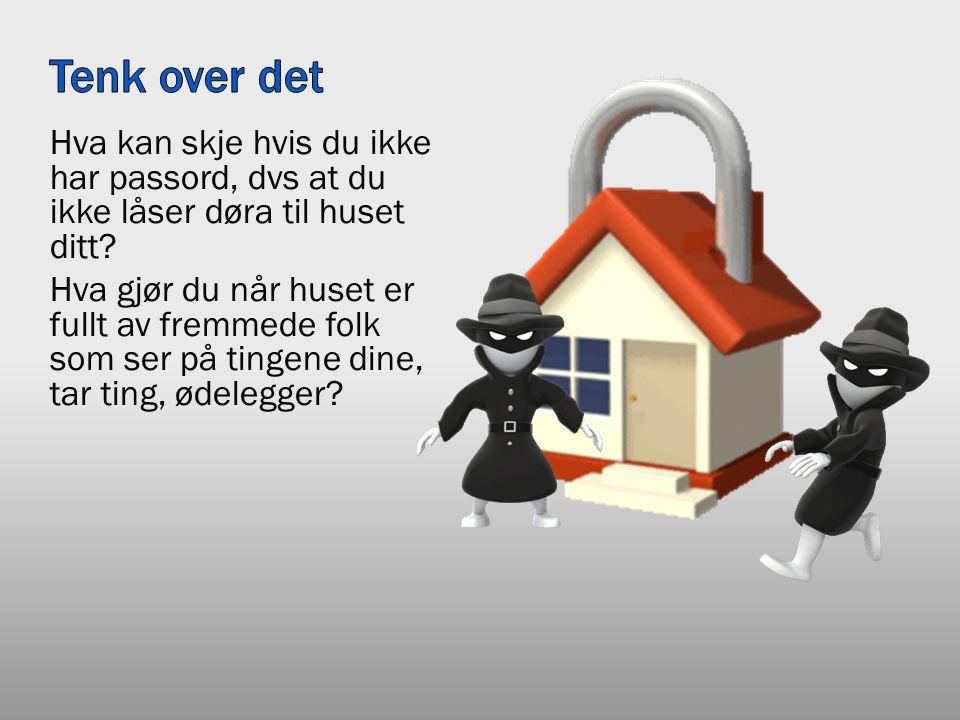 Hva kan skje hvis du ikke har passord, dvs at du ikke låser døra til huset ditt.