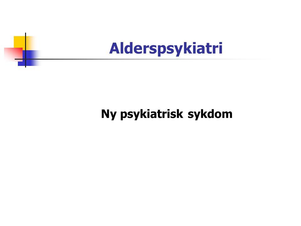 Alderspsykiatri Ny psykiatrisk sykdom