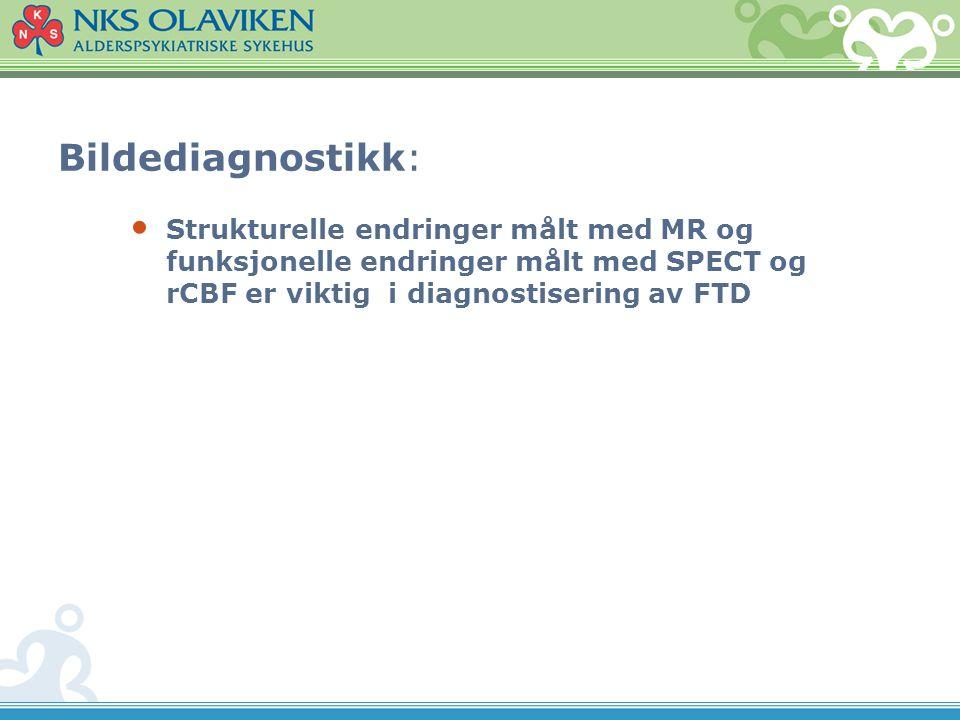 Bildediagnostikk: Strukturelle endringer målt med MR og funksjonelle endringer målt med SPECT og rCBF er viktig i diagnostisering av FTD