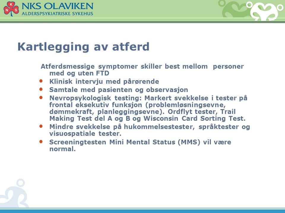Kartlegging av atferd Atferdsmessige symptomer skiller best mellom personer med og uten FTD Klinisk intervju med pårørende Samtale med pasienten og ob