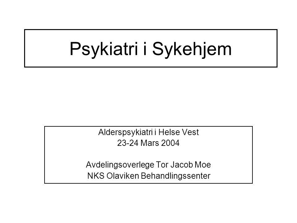Psykiatri i Sykehjem Alderspsykiatri i Helse Vest 23-24 Mars 2004 Avdelingsoverlege Tor Jacob Moe NKS Olaviken Behandlingssenter