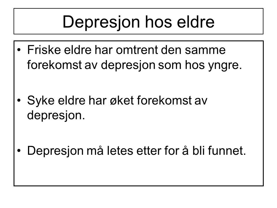 Depresjon hos eldre Friske eldre har omtrent den samme forekomst av depresjon som hos yngre. Syke eldre har øket forekomst av depresjon. Depresjon må
