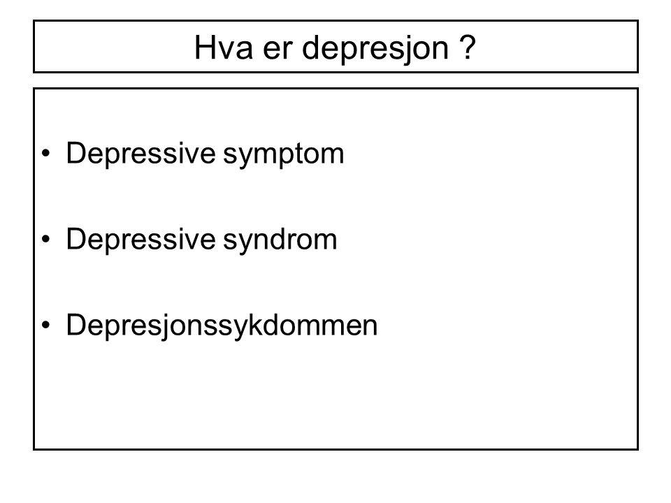 Hva er depresjon ? Depressive symptom Depressive syndrom Depresjonssykdommen