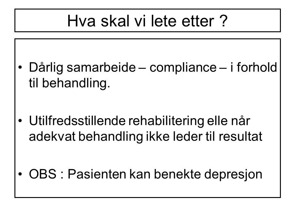 Hva skal vi lete etter ? Dårlig samarbeide – compliance – i forhold til behandling. Utilfredsstillende rehabilitering elle når adekvat behandling ikke