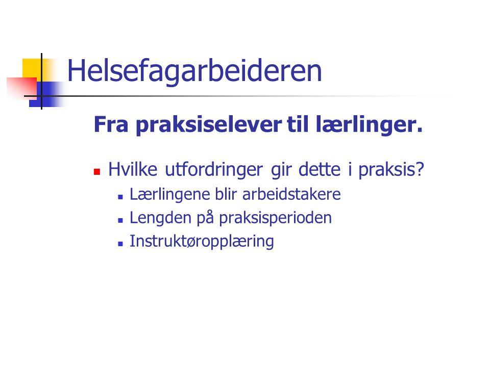 Helsefagarbeideren Fra praksiselever til lærlinger.