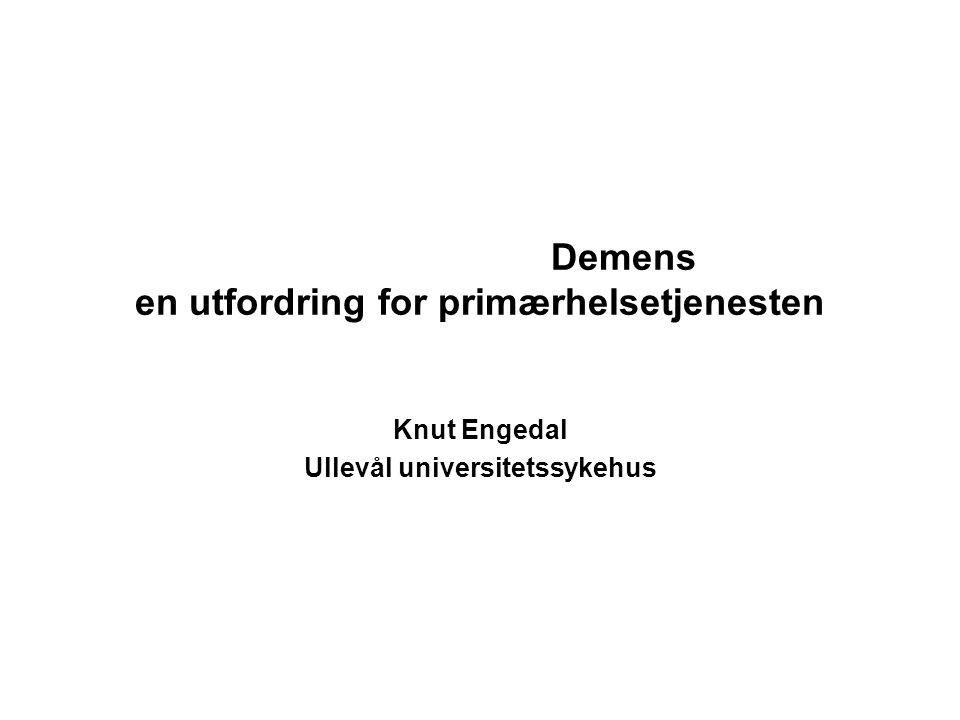Demens en utfordring for primærhelsetjenesten Knut Engedal Ullevål universitetssykehus
