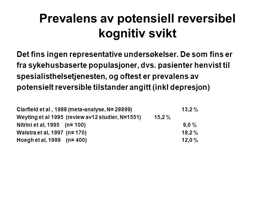 Prevalens av potensiell reversibel kognitiv svikt Det fins ingen representative undersøkelser. De som fins er fra sykehusbaserte populasjoner, dvs. pa