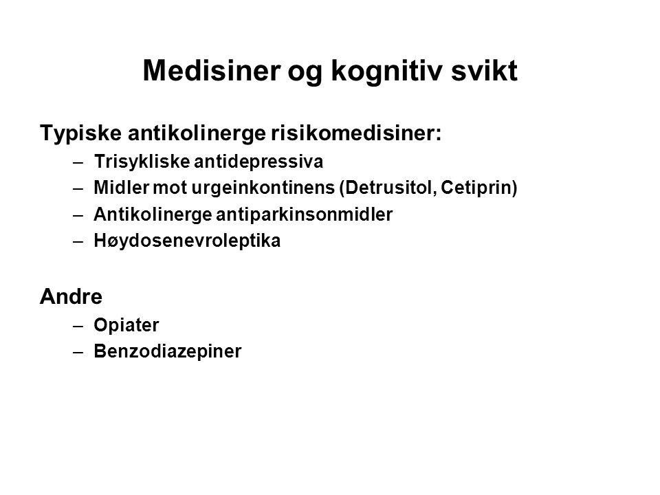 Medisiner og kognitiv svikt Typiske antikolinerge risikomedisiner: –Trisykliske antidepressiva –Midler mot urgeinkontinens (Detrusitol, Cetiprin) –Ant
