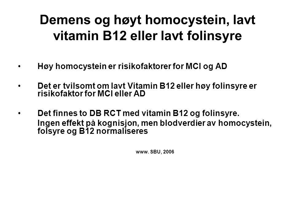 Demens og høyt homocystein, lavt vitamin B12 eller lavt folinsyre Høy homocystein er risikofaktorer for MCI og AD Det er tvilsomt om lavt Vitamin B12
