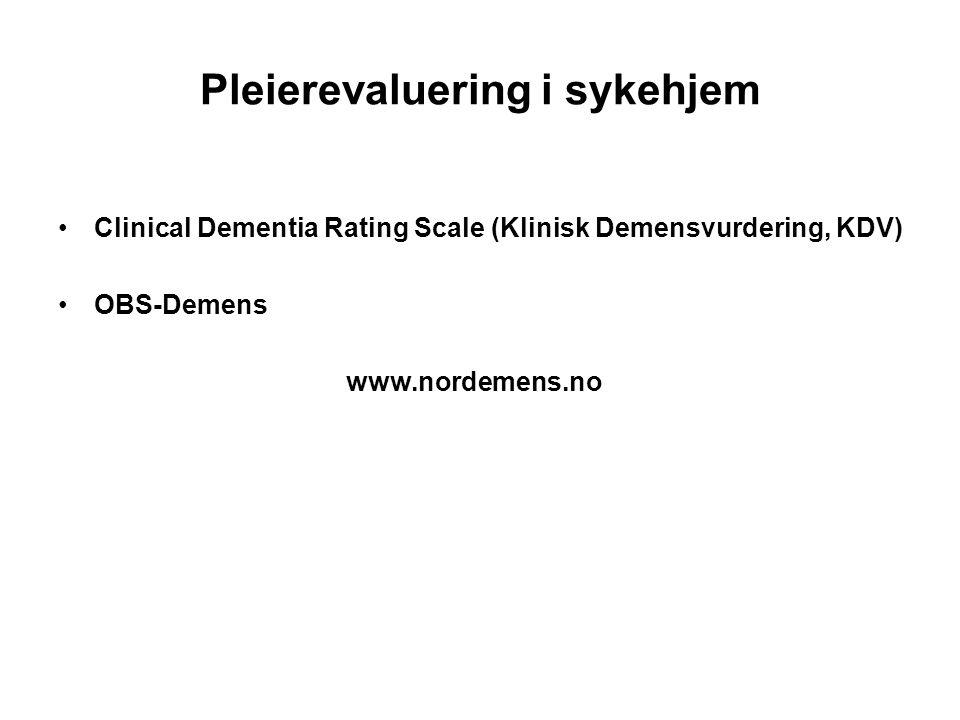Pleierevaluering i sykehjem Clinical Dementia Rating Scale (Klinisk Demensvurdering, KDV) OBS-Demens www.nordemens.no