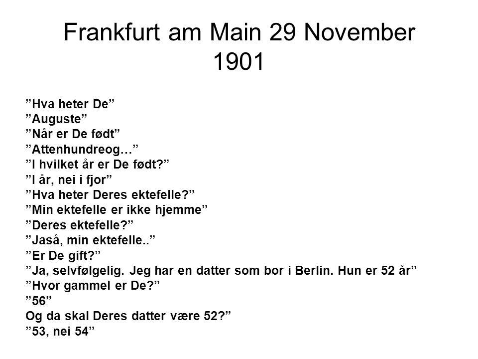 """Frankfurt am Main 29 November 1901 """"Hva heter De"""" """"Auguste"""" """"Når er De født"""" """"Attenhundreog…"""" """"I hvilket år er De født?"""" """"I år, nei i fjor"""" """"Hva heter"""