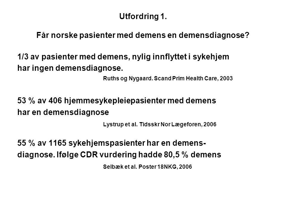 Utfordring 1. Får norske pasienter med demens en demensdiagnose? 1/3 av pasienter med demens, nylig innflyttet i sykehjem har ingen demensdiagnose. Ru