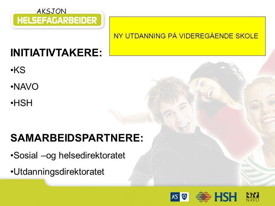 Samarbeidspartnere: AKSJON INITIATIVTAKERE: KS NAVO HSH SAMARBEIDSPARTNERE: Sosial –og helsedirektoratet Utdanningsdirektoratet NY UTDANNING PÅ VIDERE