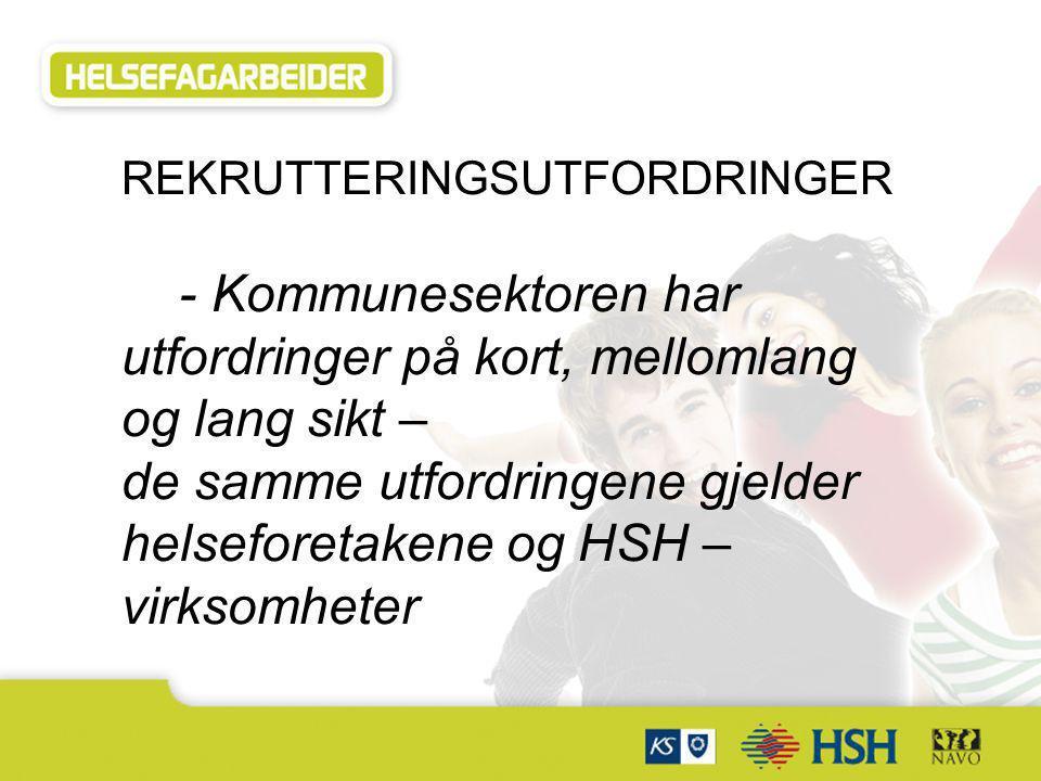 Samarbeidspartnere: REKRUTTERINGSUTFORDRINGER - Kommunesektoren har utfordringer på kort, mellomlang og lang sikt – de samme utfordringene gjelder hel