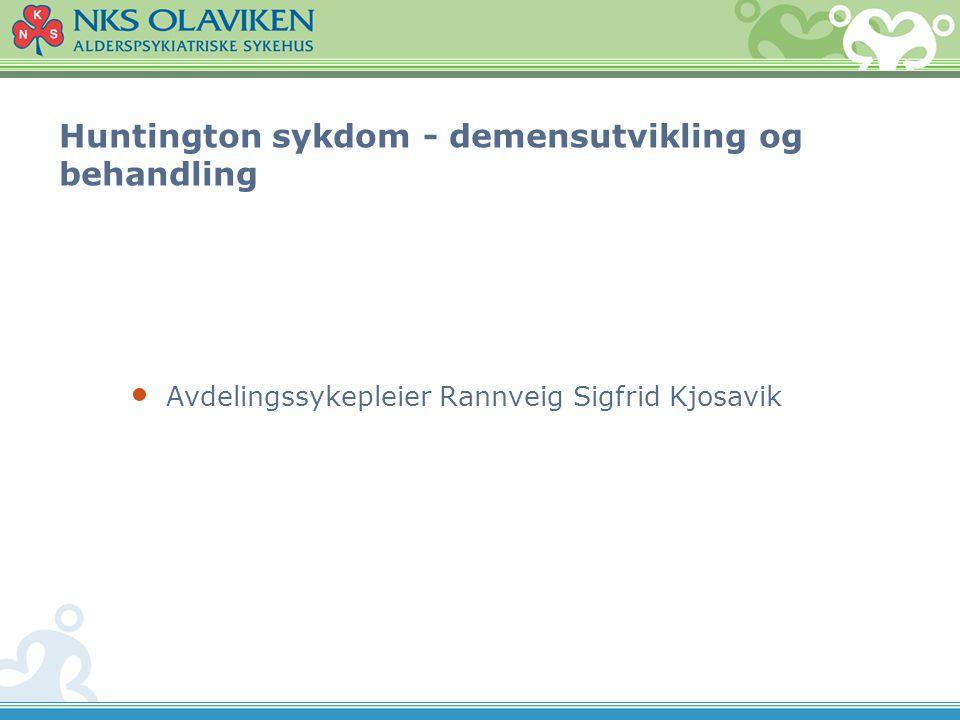 Huntington sykdom - demensutvikling og behandling Avdelingssykepleier Rannveig Sigfrid Kjosavik