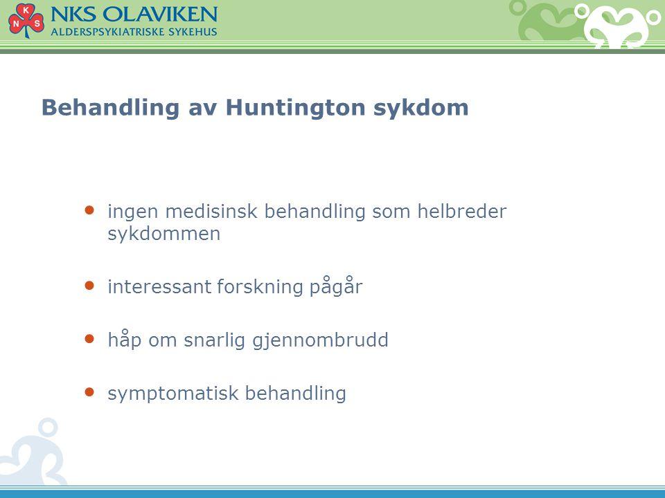 Behandling av Huntington sykdom ingen medisinsk behandling som helbreder sykdommen interessant forskning pågår håp om snarlig gjennombrudd symptomatisk behandling