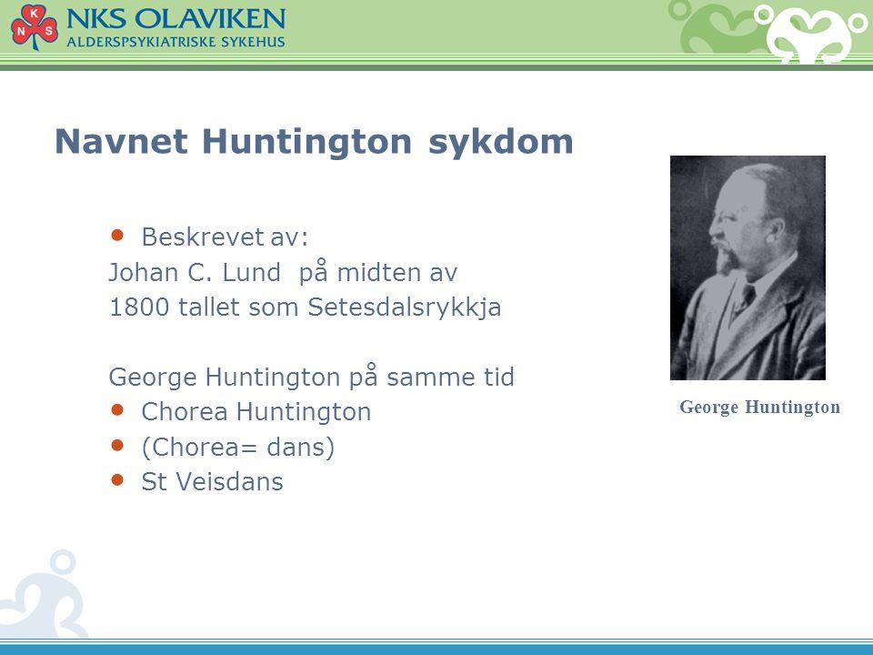 Navnet Huntington sykdom Beskrevet av: Johan C.