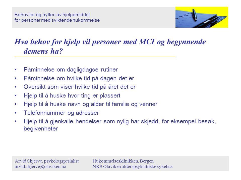 Hva behov for hjelp vil personer med MCI og begynnende demens ha? Påminnelse om dagligdagse rutiner Påminnelse om hvilke tid på dagen det er Oversikt