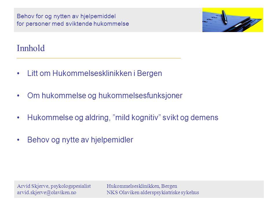 """Innhold Litt om Hukommelsesklinikken i Bergen Om hukommelse og hukommelsesfunksjoner Hukommelse og aldring, """"mild kognitiv"""" svikt og demens Behov og n"""