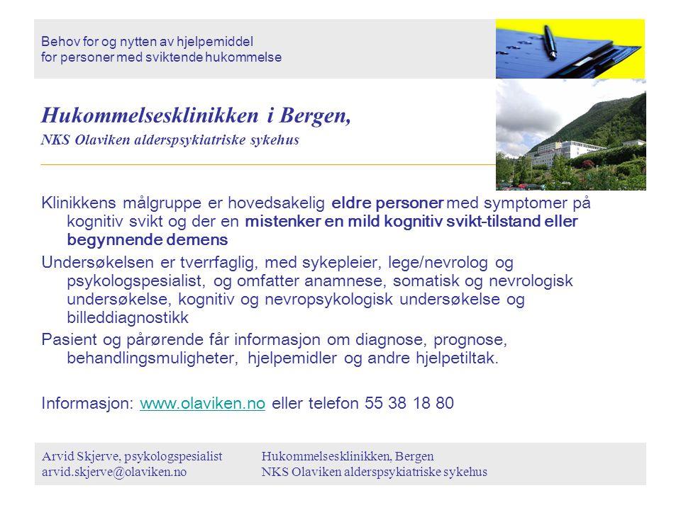 Hukommelsesklinikken i Bergen, NKS Olaviken alderspsykiatriske sykehus Klinikkens målgruppe er hovedsakelig eldre personer med symptomer på kognitiv s