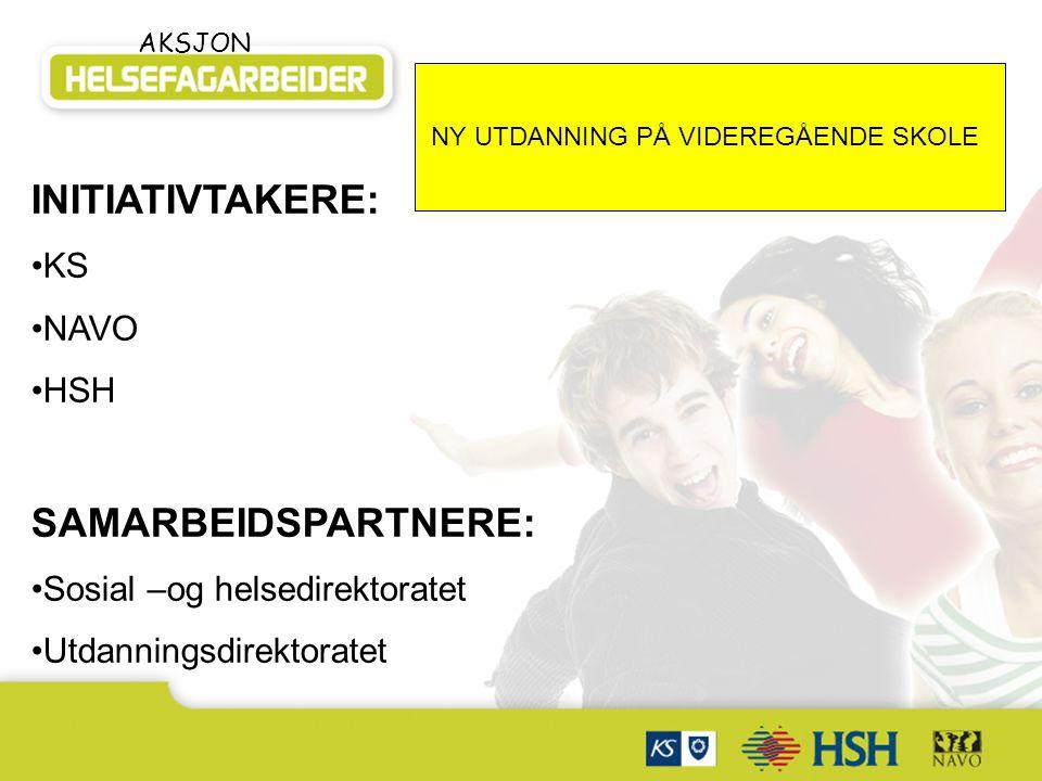 AKSJON INITIATIVTAKERE: KS NAVO HSH SAMARBEIDSPARTNERE: Sosial –og helsedirektoratet Utdanningsdirektoratet NY UTDANNING PÅ VIDEREGÅENDE SKOLE