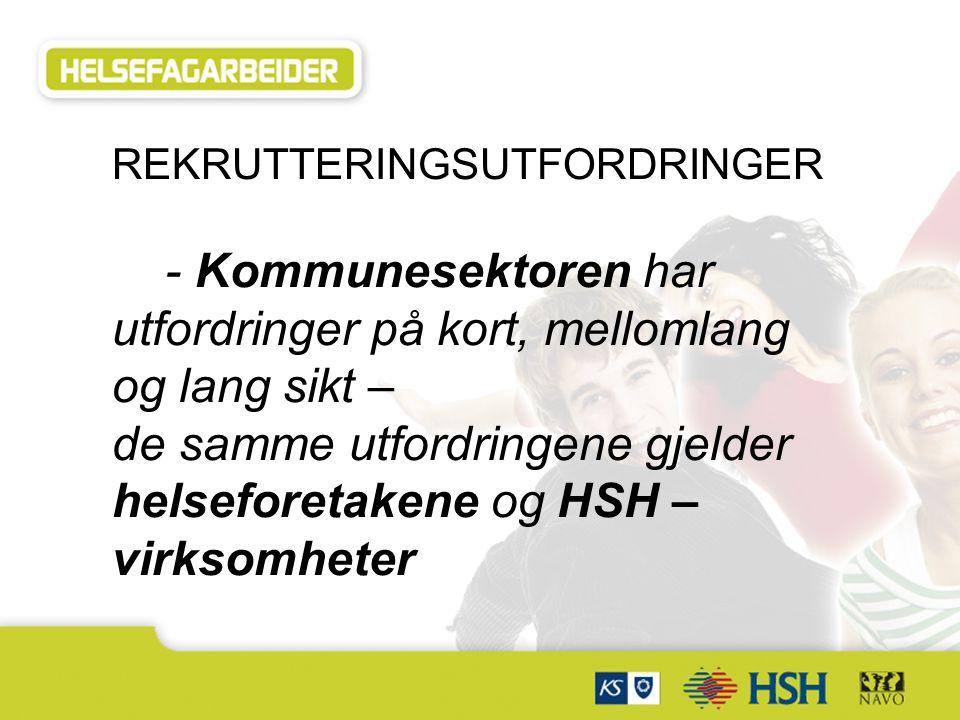 Samarbeidspartnere: REKRUTTERINGSUTFORDRINGER - Kommunesektoren har utfordringer på kort, mellomlang og lang sikt – de samme utfordringene gjelder helseforetakene og HSH – virksomheter