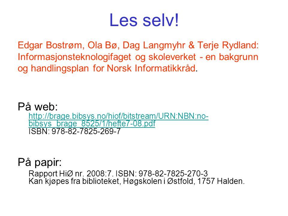 Les selv! Edgar Bostrøm, Ola Bø, Dag Langmyhr & Terje Rydland: Informasjonsteknologifaget og skoleverket - en bakgrunn og handlingsplan for Norsk Info